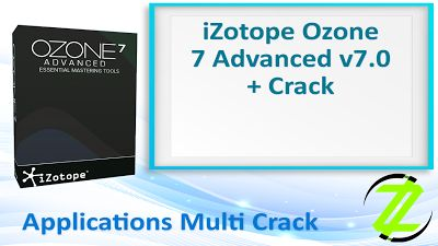 iZotope Ozone 7 Advanced v7.0 + Crack By_ Zuket Creation | Apps Cracked