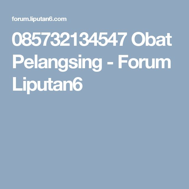 085732134547 Obat Pelangsing - Forum Liputan6