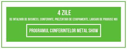 Programul conferintelor Metal Show 1-3 iunie 2016, Sala Cupola, Pavilion Central Romexpo, Bucuresti  4 zile de intalniri de business, conferinte, prezentari de echipamente, lansari de produse noi, la expozitia internationala industriala Metal Show – 1-4 iunie 2016.