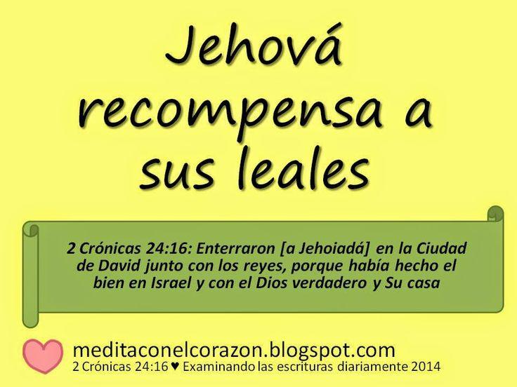 Medita con el corazón el texto de hoy(2 Crónicas 24:16) Aplicación: Jehová recompensa a sus leales. http://meditaconelcorazon.blogspot.com/2014/07/2-cronicas-2416-examinando-las-escrituras-diariamente-2014.html