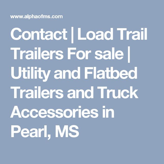 Contact | Load Trail Trailers For sale | Utility and Flatbed Trailers and Truck Accessories in Pearl, MS