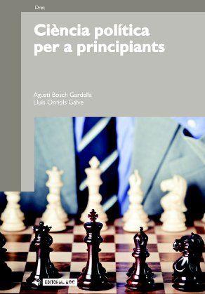 Ciència política per a principiants / Agustí Bosch Gardella, Lluís Orriols Galve Barcelona : Editorial UOC, 20119788497884280