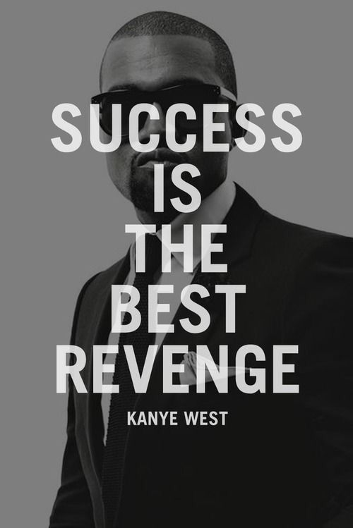 Kanye West... Hatred is the root of revenge.