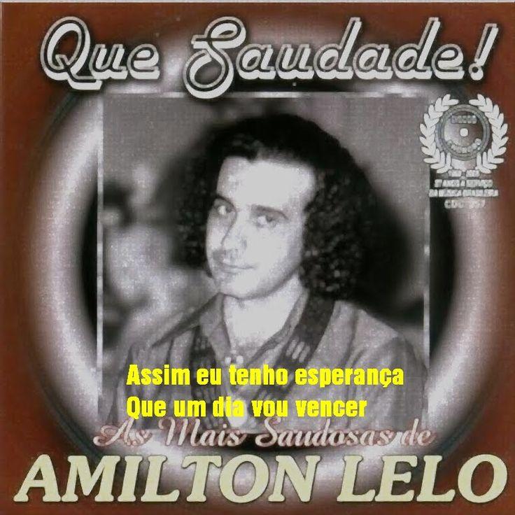 BIOGRAFIAS E COISAS .COM: AMILTON LELO -NÃO DESEJO MAL A NINGUEM