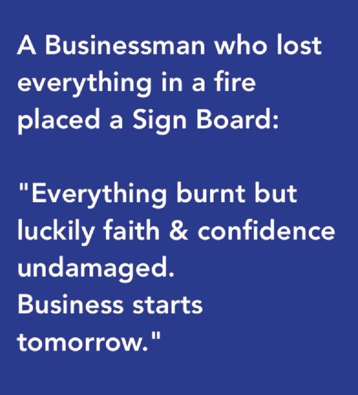 """A businessman who lost everything in a fire placed a Sign Board:  """"Everything burnt but luckily faith & Confidence Undamaged. Business Starts Tomorrow."""""""