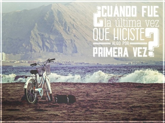 #qoutes #frases #neuquen #nqn #boq #argentina #life #cuando #fue #ultima #vez #hiciste #algo #primera #vez #design #diseño #photo #photography #fotografía #beach #typography #tipografía #playa #water #summer #bike #bicicleta #chile #iquique