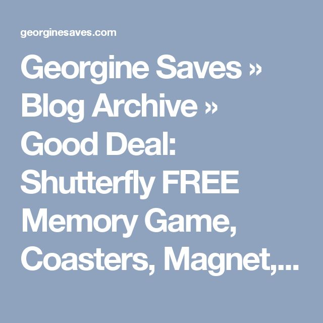 Georgine Saves  » Blog Archive   » Good Deal: Shutterfly FREE Memory Game, Coasters, Magnet, Or Two 8×10 Prints