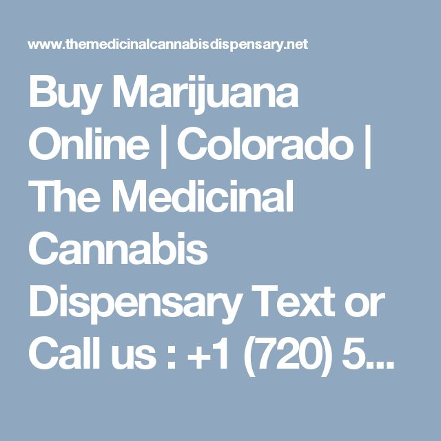 Buy Marijuana Online   Colorado   The Medicinal Cannabis Dispensary Text or Call us : +1 (720) 577-4760