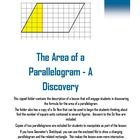 This zipped folder contains the description of a lesson that will engage students in discovering the formula for the area of a parallelogram. The f...