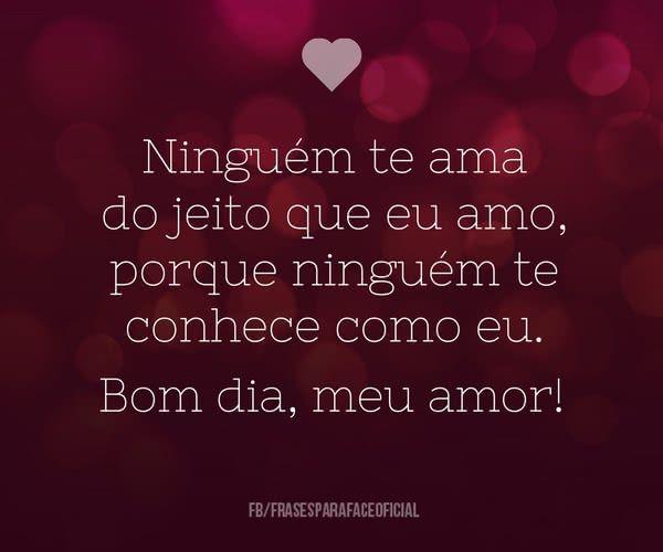 Bom Dia Pra Vc Amor: Ninguém Te Ama Do Jeito Que Eu...
