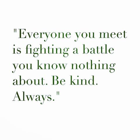 """Everyone you meet is fighting a battle you know nothing about. Be kind. Always."" The Quote Noora from Skam has on her wall. Such a good quote you really should keep in the back of your head."