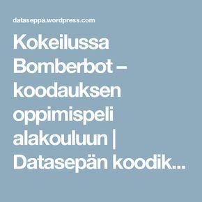 Kokeilussa Bomberbot – koodauksen oppimispeli alakouluun | Datasepän koodikoulu