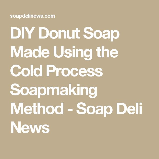 DIY Donut Soap Made Using the Cold Process Soapmaking Method - Soap Deli News