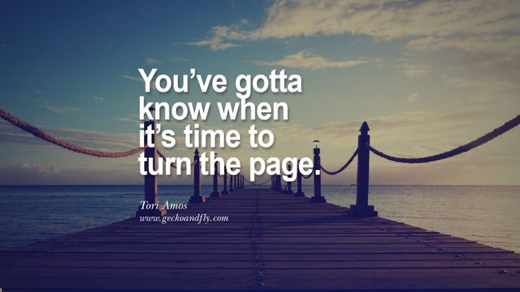 You've gotta know when it's time to turn the page. - Tori Amos Quotes On Life About Keep Moving On And Letting Go Of Someone relationship love breakup instagram pinterest facebook twitter