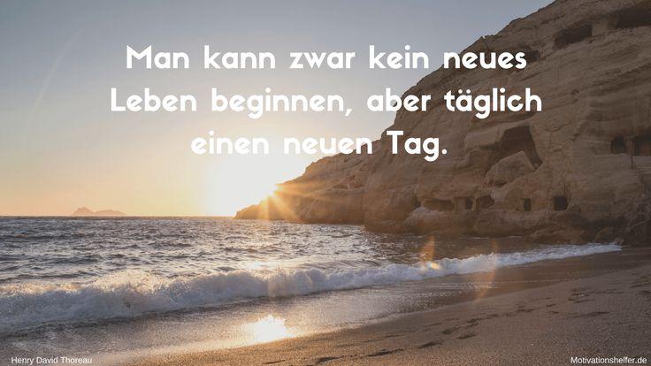 Man kann zwar kein neues Leben beginnen, aber täglich einen neuen Tag. #Motivation #Inspiration #Motivationsbilder #Motivationssprüche #Quotes #HenryDavidThoreau