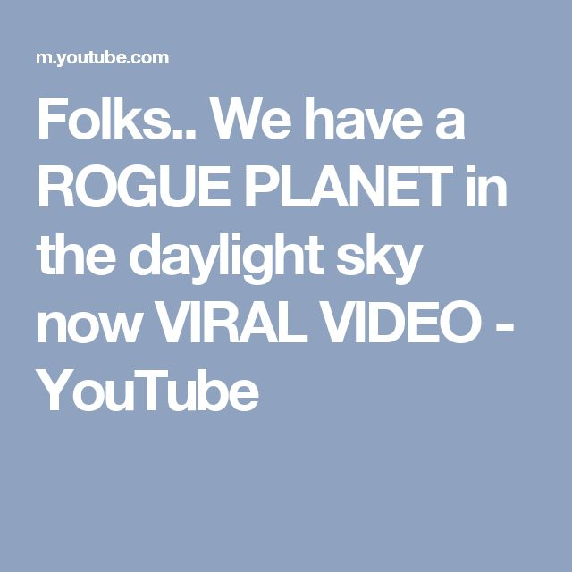 Folks.. We have a ROGUE PLANET in the daylight sky now VIRAL VIDEO - YouTube