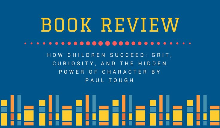 It's a question worth asking, and his book How Children Succeed: Grit, Curiosity, and the hidden power of Character author Paul Tough sets out to answer it.
