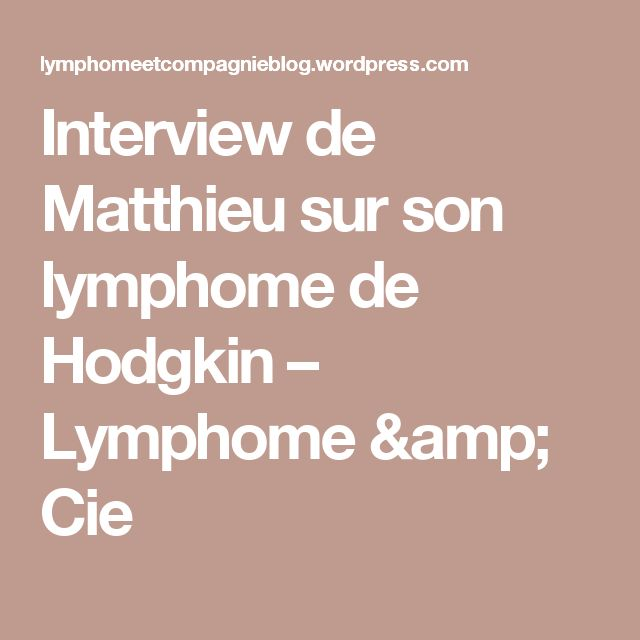 Interview de Matthieu sur son lymphome de Hodgkin – Lymphome & Cie