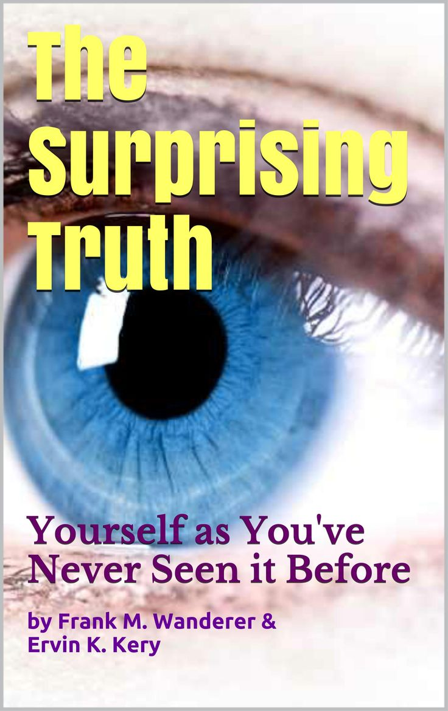 FREE EBOOK, excerpt Click to read: http://issuu.com/theconsciousness/docs/2014-ebook-fmw-ekk-thesurprisingtru