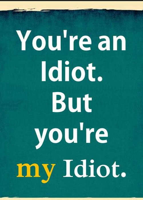 Idiot Images With Quotes : idiot, images, quotes, You're, Idiot., Idiot, Relationship, Quotes, Quotes,, Positive, Friend