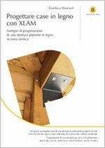 Progettare case in legno con XLAM  In questo volume viene presentato un progetto completo per la realizzazione di una casa unifamiliare con struttura portante in legno XLAM: il testo è quindi un riferimento valido per progettisti di strutture a pannelli XLAM e contiene tutte le informazioni per poter sviluppare il proprio progetto.