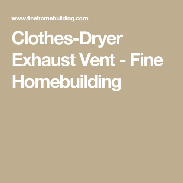 Clothes-Dryer Exhaust Vent - Fine Homebuilding
