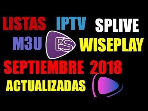 Listas M3u Iptv Wiseplay Splive Actualizadas Septiembre 2018 Gratis Y Funcionando 100 Que Te Mejores Lista Ver Películas