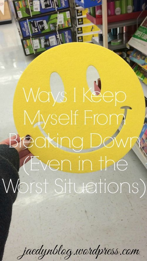 Ways I Keep Myself From Breaking Down (Even in the Worst Situations)  #depression #help #sadness #howtostayhappy