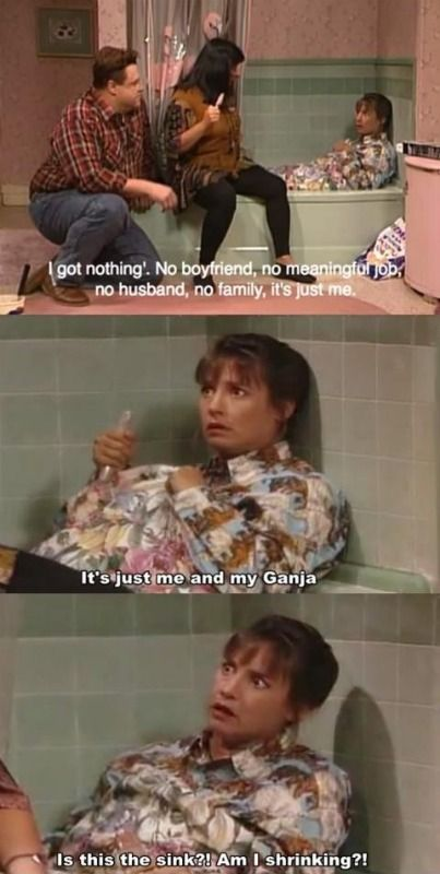 Roseanne.  One of THE funniest episodes ever, I think.  I laughed until I was crying when Jackie said this, HA!!!