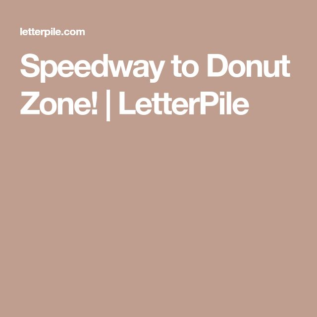 Speedway to Donut Zone!   LetterPile