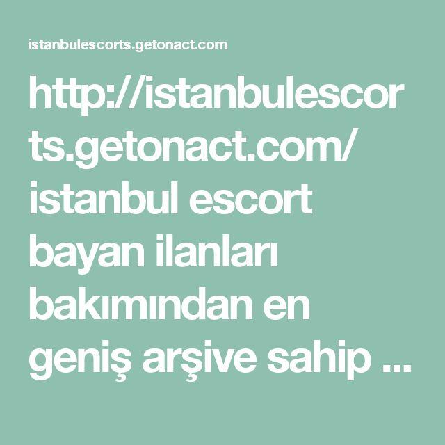 http://istanbulescorts.getonact.com/  istanbul escort bayan ilanları bakımından en geniş arşive sahip olan İstanbul Escort dan faydalanmaya var mısınız? #istanbul #escort