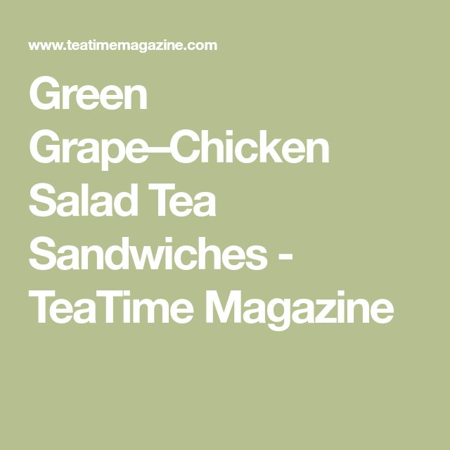Green Grape–Chicken Salad Tea Sandwiches - TeaTime Magazine