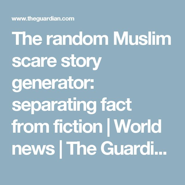 The random Muslim scare story generator: separating fact from fiction | World news | The Guardian