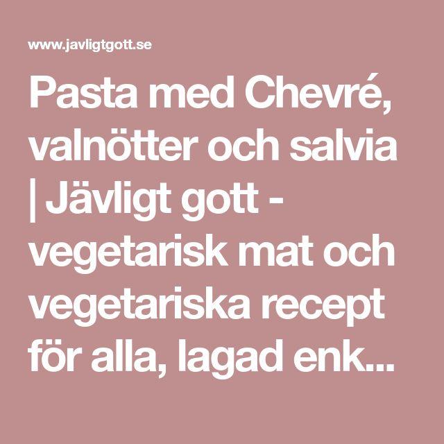Pasta med Chevré, valnötter och salvia | Jävligt gott - vegetarisk mat och vegetariska recept för alla, lagad enkelt och jävligt gott.
