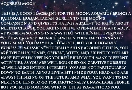 Moon in Aquarius, which my boyfriend is. Kind of a nice change from a moon in Cancer from my ex.