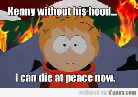 Kenny Without His Hood... - http://wittybugs.com/kenny-without-his-hood/