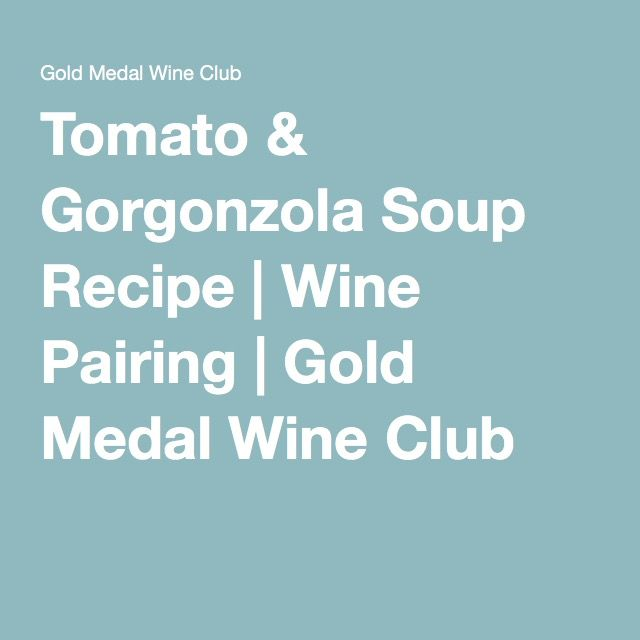 Tomato & Gorgonzola Soup Recipe | Wine Pairing | Gold Medal Wine Club