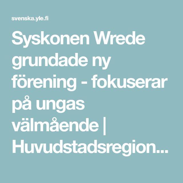 Syskonen Wrede grundade ny förening - fokuserar på ungas välmående   Huvudstadsregionen   svenska.yle.fi