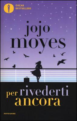 Jojo Moyes  #Mondadori  Per rivederti ancora #Narrativa  #Recensione    Sognando tra le Righe: PER RIVEDERTI ANCORA Jojo Moyes Recensione