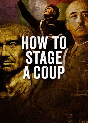 How to Stage a Coup (2017) - Explore how Caesar, Napoleon, Mussolini, Hitler and modern-day dictators consolidated their considerable power through bold and brazen coups.