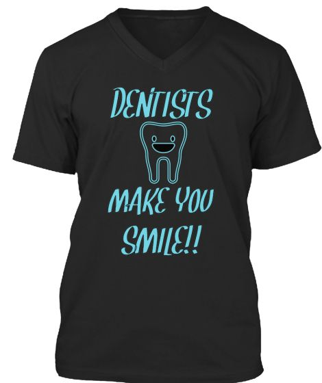 DENTISTS MAKE YOU SMILE   Teespring LIMITED TIME SO HURRY!!!