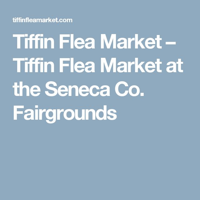 Tiffin Flea Market – Tiffin Flea Market at the Seneca Co. Fairgrounds