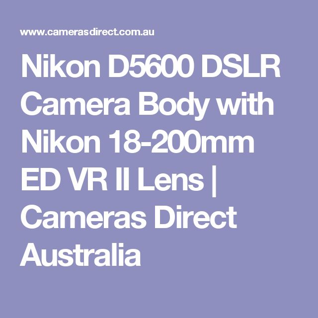 Nikon D5600 DSLR Camera Body with Nikon 18-200mm ED VR II Lens | Cameras Direct Australia