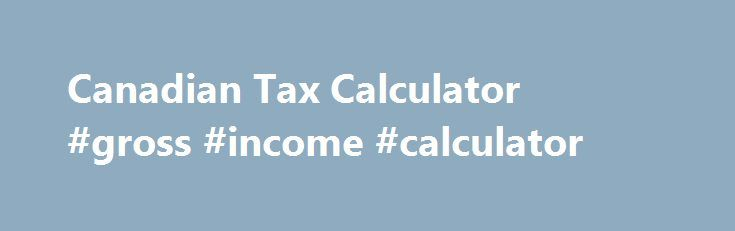 Canadian Tax Calculator #gross #income #calculator http://income.nef2.com/canadian-tax-calculator-gross-income-calculator/  #income tax rates # Canadian Tax Deadlines 2015 for the year 2014 | Income Tax Deadline There are a number of tax deadline dates during the year 2015 when returns are due to be filed or payments are due to be paid as follows. Tax Return Filing Deadline for Individual Income Tax. Generally, your tax return for the Year 2014 has to be filled on or before April 30, 2015...