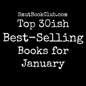 Top 30ish Best-Selling Books for January + Giveaway http://smutbookclub.com/top-30ish-best-selling-books-january-giveaway/
