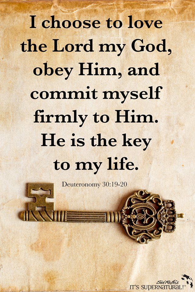 Deuteronomy 30:19-20 I choose to love the Lord my God, obey Him, .... He is a…