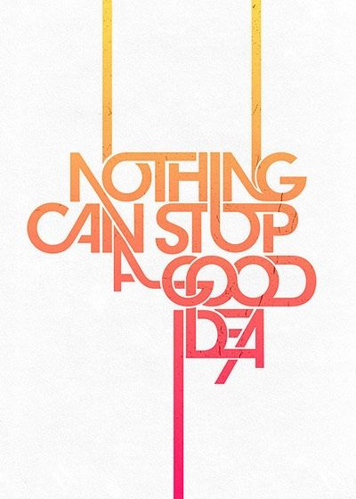 As much as I agree with this and like it there is something that can stop a good idea. Actually two: The client and/or the account executive! nothingcanstopagoodidea 70 Design And Motivational Quotes Visualised A Must Read