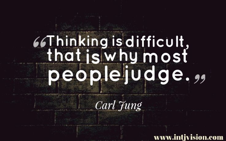 INTJ quote 32--Do not confuse Judging with judgmental.