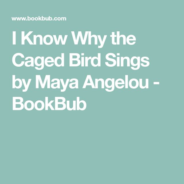 I Know Why the Caged Bird Sings by Maya Angelou - BookBub