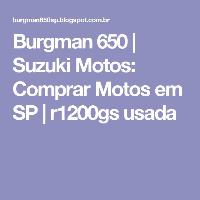 Burgman 650 | Suzuki Motos: Comprar Motos em SP | r1200gs usada